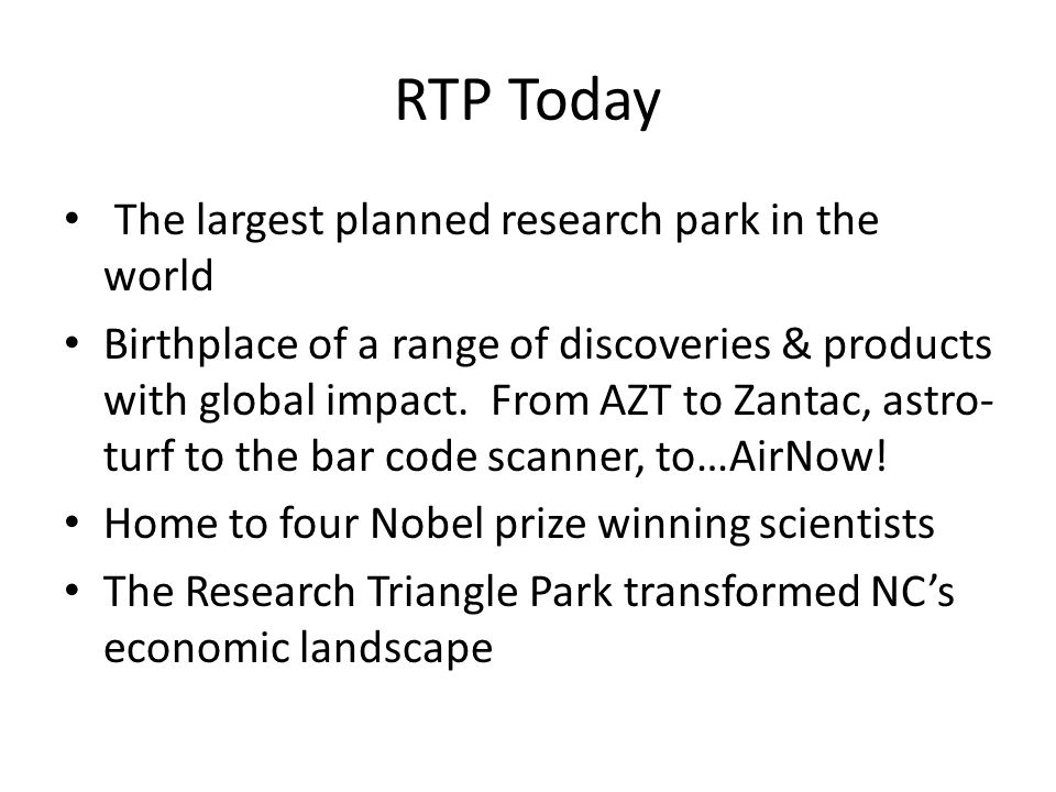 RTP Today The largest planned research park in the world Birthplace of a range of discoveries & products with global impact.