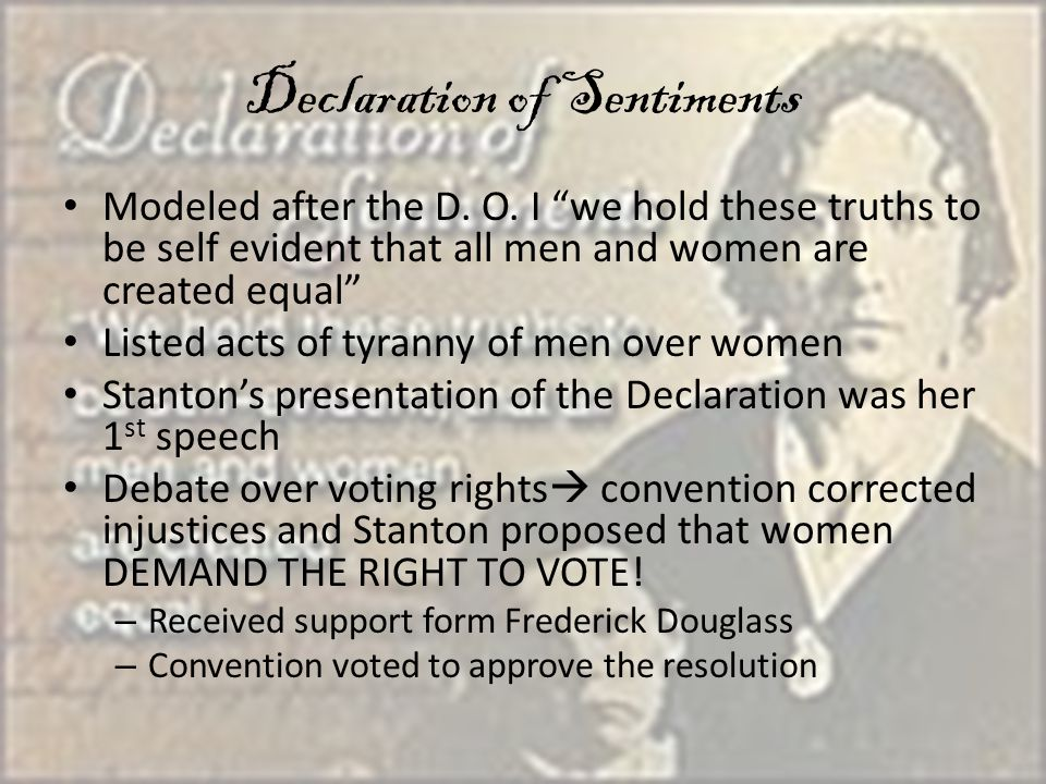 """Declaration of Sentiments Modeled after the D. O. I """"we hold these truths to be self evident that all men and women are created equal"""" Listed acts of"""