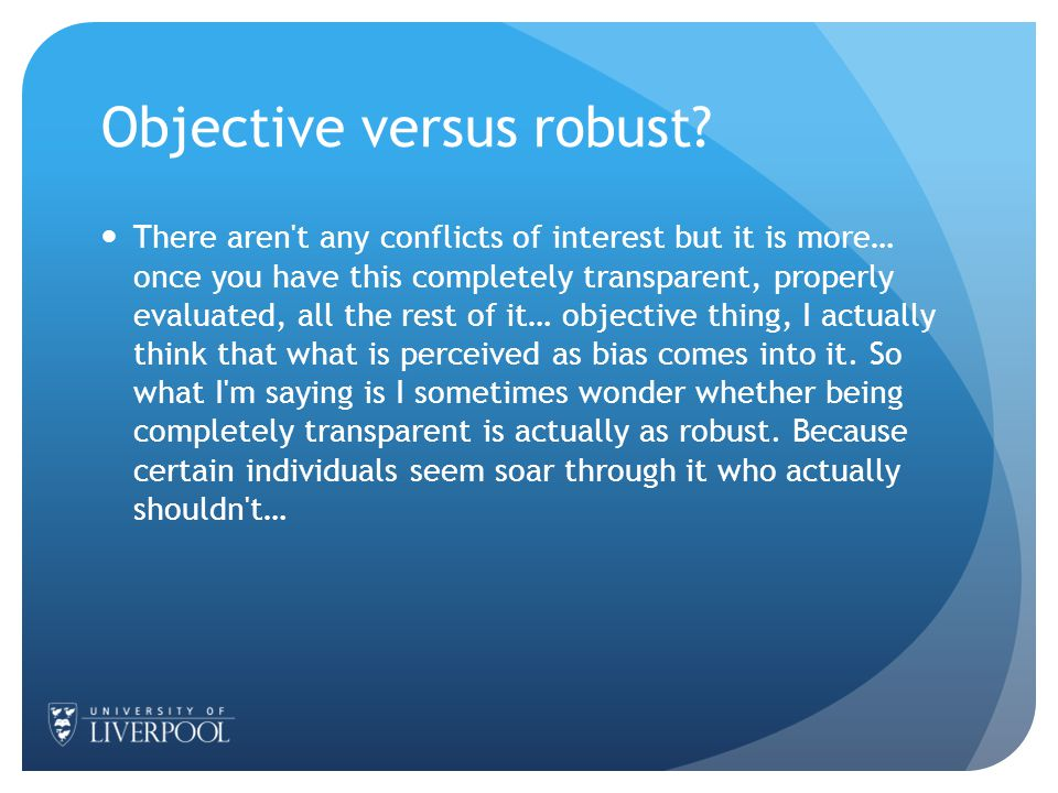 Objective versus robust? There aren't any conflicts of interest but it is more… once you have this completely transparent, properly evaluated, all the