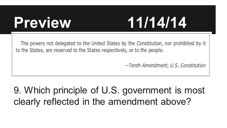 Preview11/14/14 Which principle of U.S. government is most clearly reflected in the amendment above? 9. Which principle of U.S. government is most cle