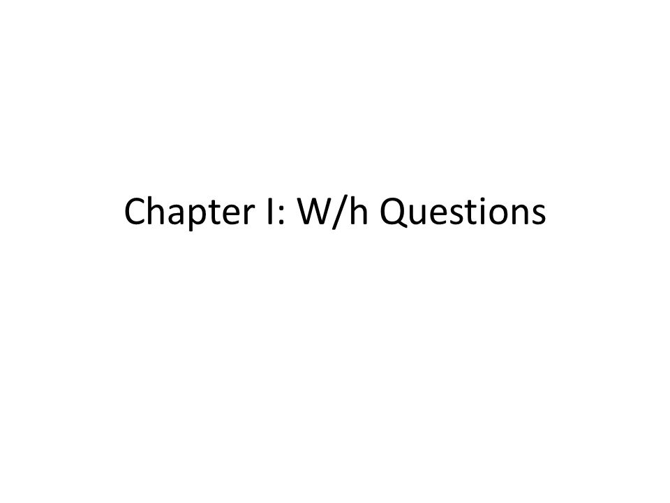 Chapter I: W/h Questions