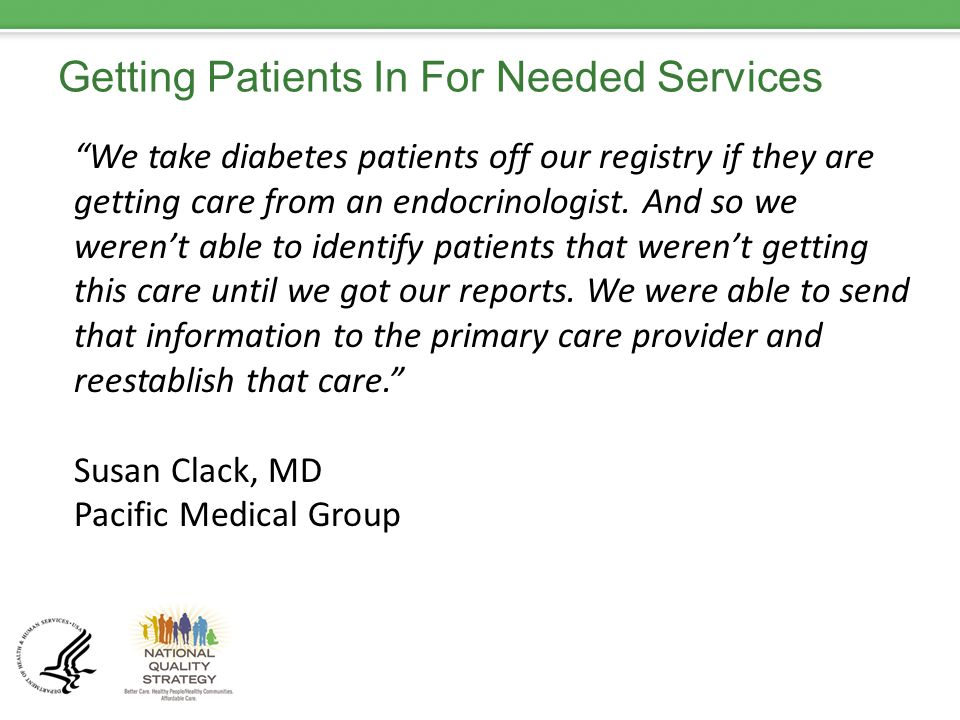 Getting Patients In For Needed Services We take diabetes patients off our registry if they are getting care from an endocrinologist.