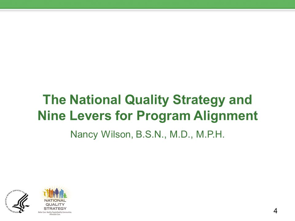 The National Quality Strategy and Nine Levers for Program Alignment Nancy Wilson, B.S.N., M.D., M.P.H.
