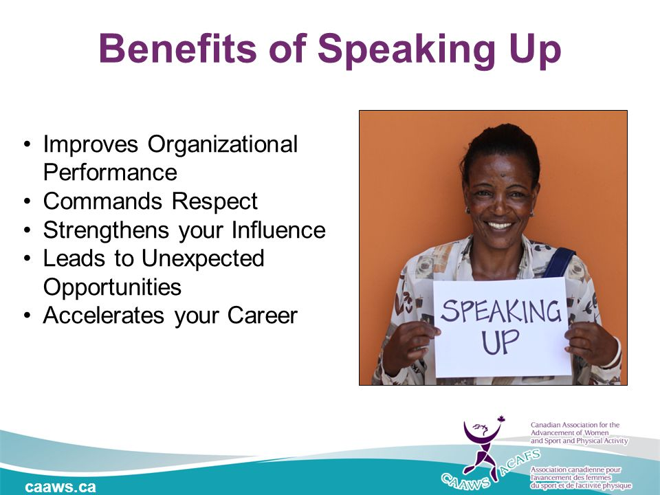 caaws.ca Improves Organizational Performance Commands Respect Strengthens your Influence Leads to Unexpected Opportunities Accelerates your Career Benefits of Speaking Up