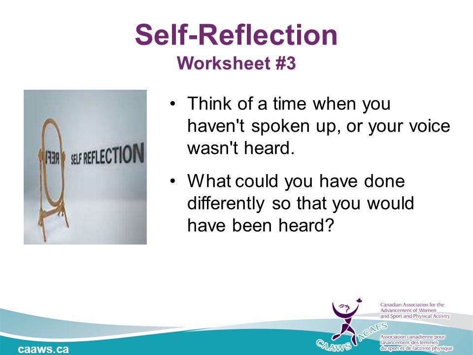 caaws.ca Self-Reflection Worksheet #3 Think of a time when you haven't spoken up, or your voice wasn't heard. What could you have done differently so