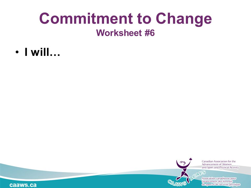caaws.ca I will… Commitment to Change Worksheet #6