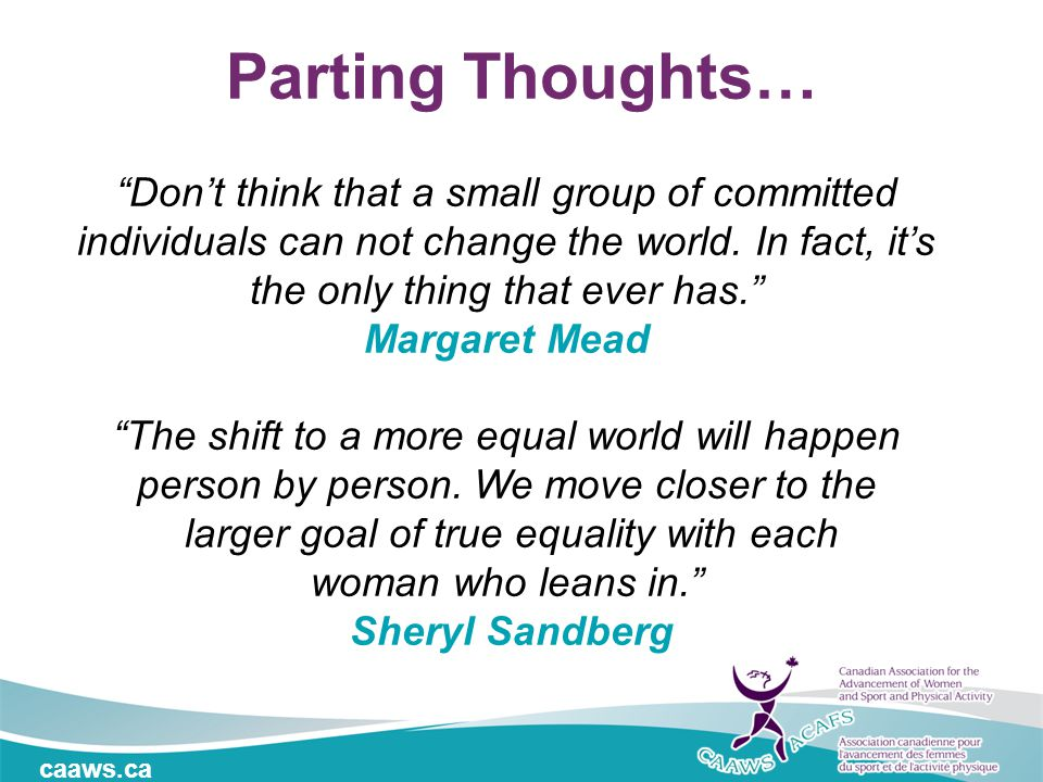 "caaws.ca Parting Thoughts… ""Don't think that a small group of committed individuals can not change the world. In fact, it's the only thing that ever h"