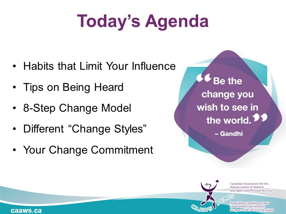 "caaws.ca Today's Agenda Habits that Limit Your Influence Tips on Being Heard 8-Step Change Model Different ""Change Styles"" Your Change Commitment"