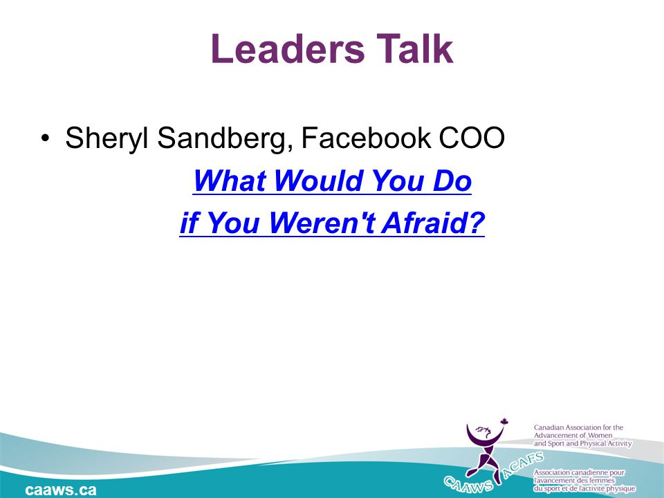 Sheryl Sandberg, Facebook COO What Would You Do if You Weren t Afraid Leaders Talk