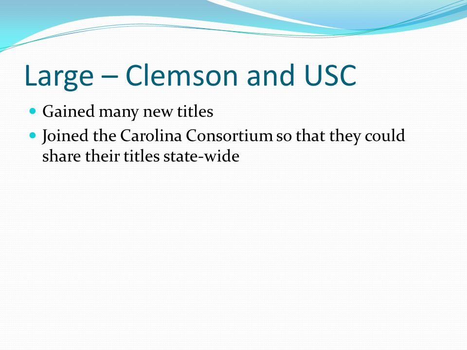 Large – Clemson and USC Gained many new titles Joined the Carolina Consortium so that they could share their titles state-wide