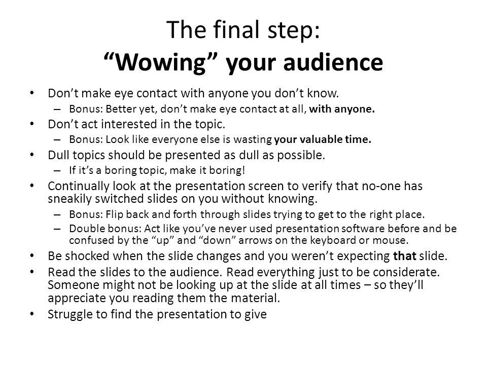 The final step: Wowing your audience Don't make eye contact with anyone you don't know.