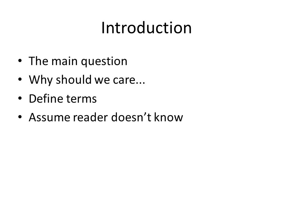 Introduction The main question Why should we care... Define terms Assume reader doesn't know