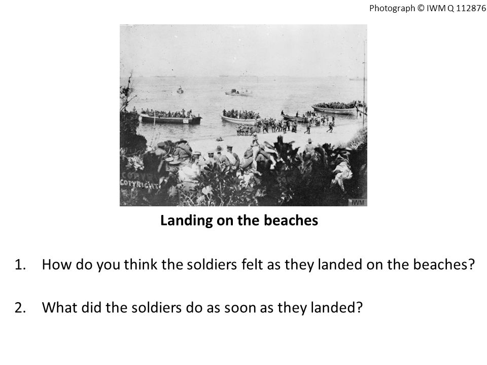 Landing on the beaches 1.How do you think the soldiers felt as they landed on the beaches.