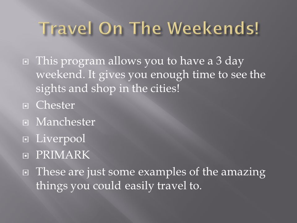  This program allows you to have a 3 day weekend.