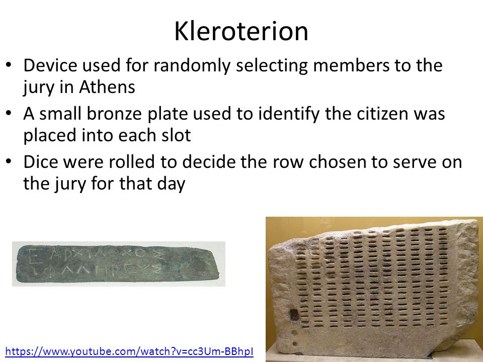 Kleroterion Device used for randomly selecting members to the jury in Athens A small bronze plate used to identify the citizen was placed into each sl