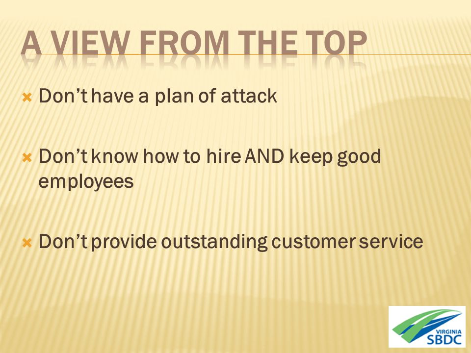  Don't have a plan of attack  Don't know how to hire AND keep good employees  Don't provide outstanding customer service