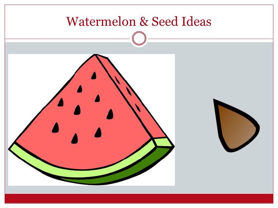 Watermelon & Seed Ideas
