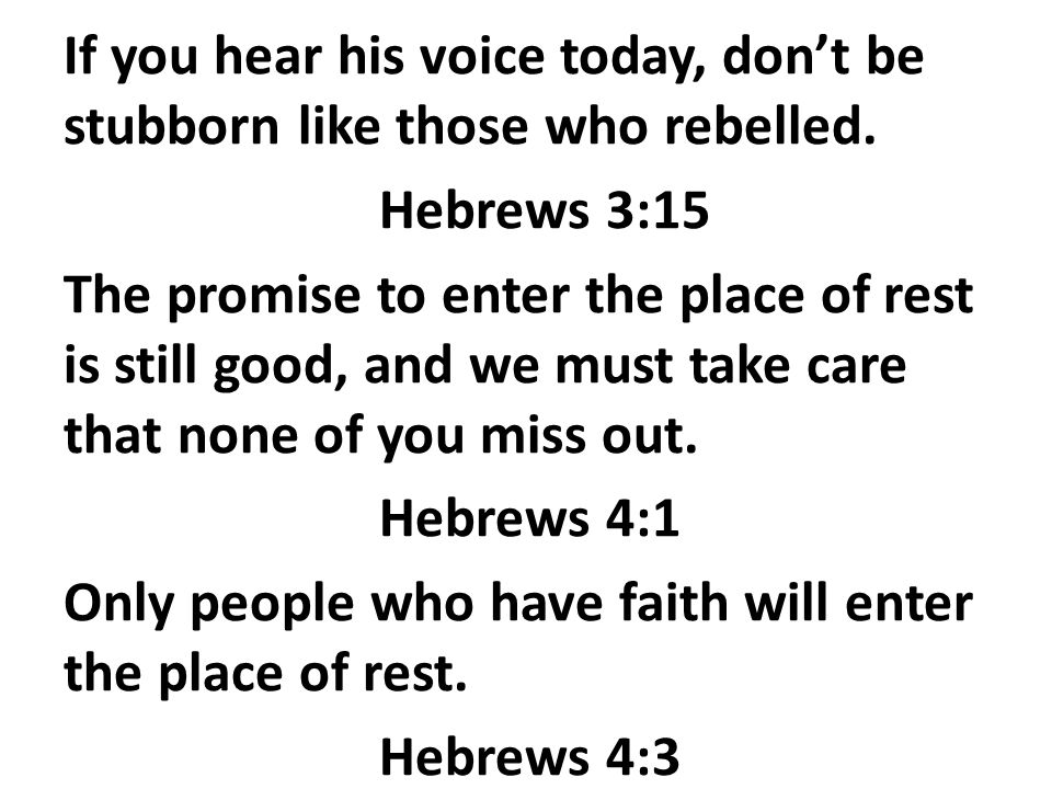 If you hear his voice today, don't be stubborn like those who rebelled.