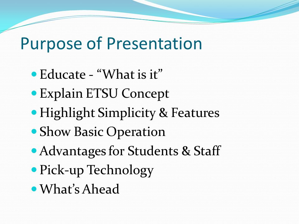Purpose of Presentation Educate - What is it Explain ETSU Concept Highlight Simplicity & Features Show Basic Operation Advantages for Students & Staff Pick-up Technology What's Ahead