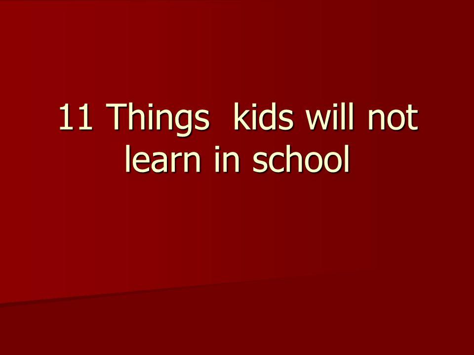 11 Things kids will not learn in school