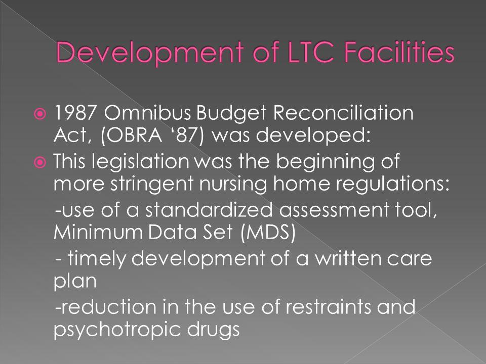  1987 Omnibus Budget Reconciliation Act, (OBRA '87) was developed:  This legislation was the beginning of more stringent nursing home regulations: -