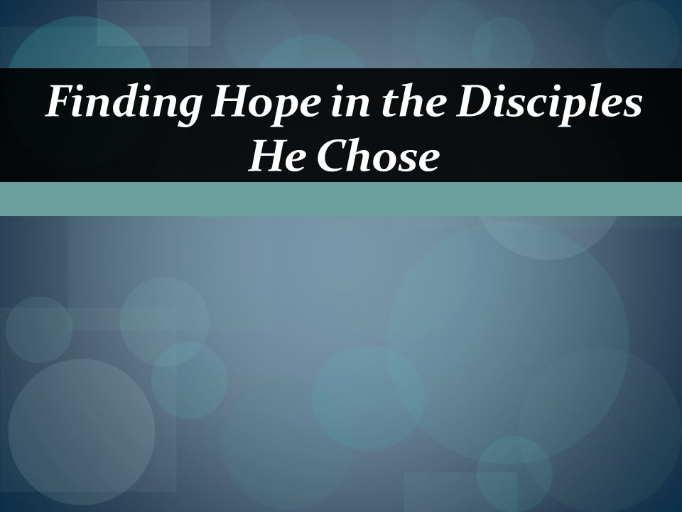 Finding Hope in the Disciples He Chose