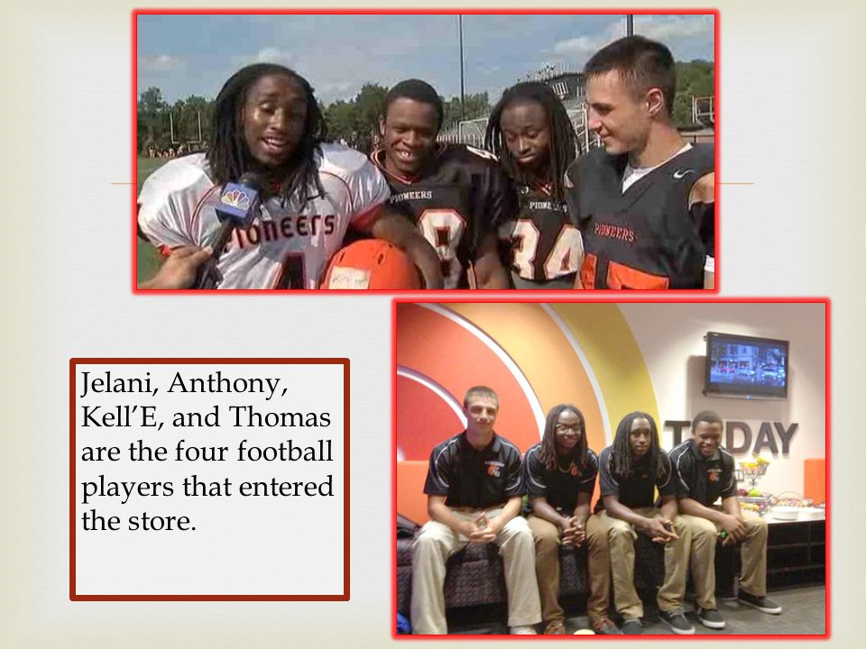  Jelani, Anthony, Kell'E, and Thomas are the four football players that entered the store.