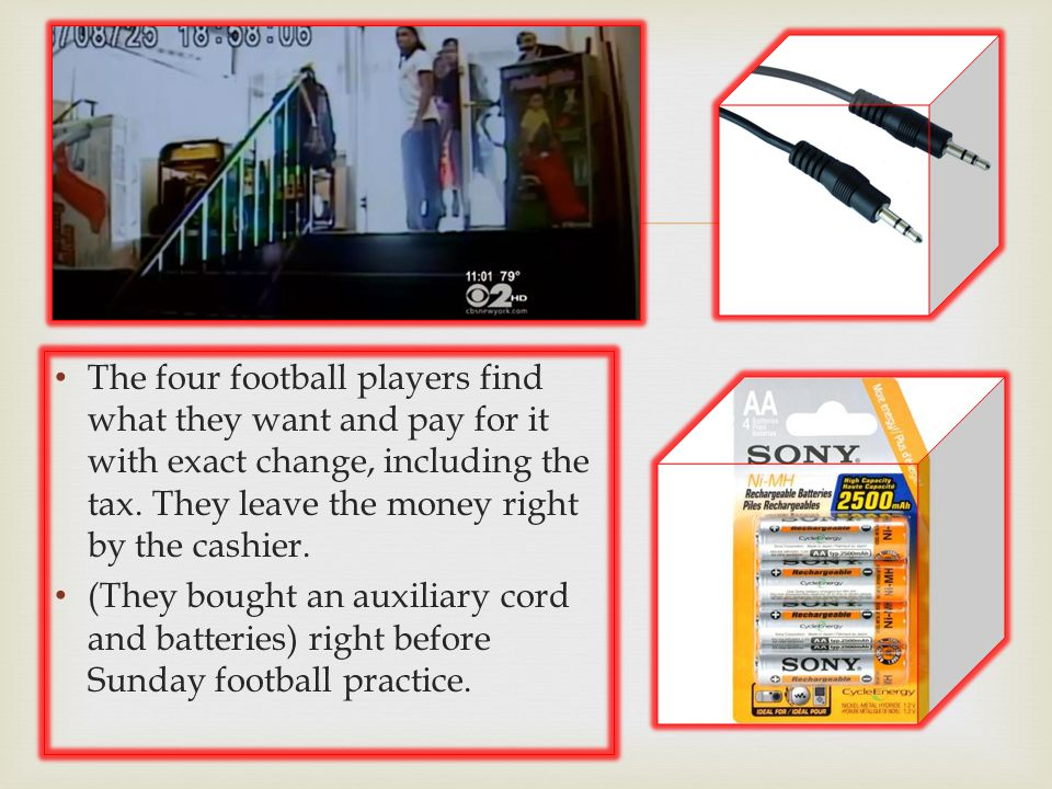  The four football players find what they want and pay for it with exact change, including the tax.