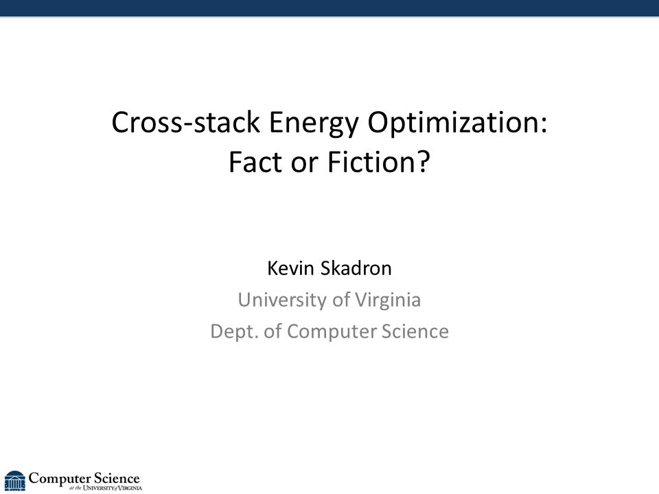 Cross-stack Energy Optimization: Fact or Fiction. Kevin Skadron University of Virginia Dept.