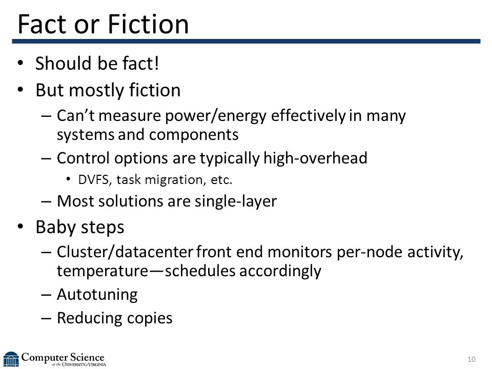 Fact or Fiction Should be fact! But mostly fiction – Can't measure power/energy effectively in many systems and components – Control options are typic