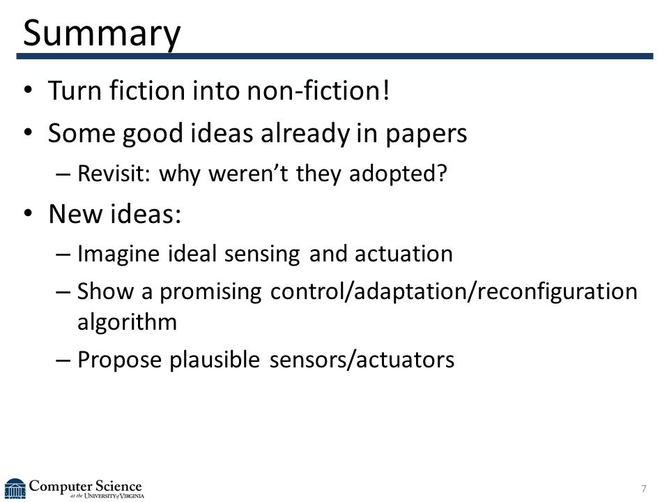 Summary Turn fiction into non-fiction! Some good ideas already in papers – Revisit: why weren't they adopted? New ideas: – Imagine ideal sensing and a