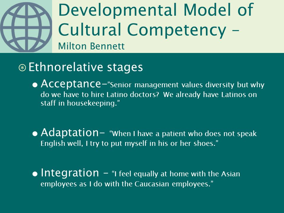 "Developmental Model of Cultural Competency – Milton Bennett ⊛Ethnorelative stages ● Acceptance- ""Senior management values diversity but why do we have"