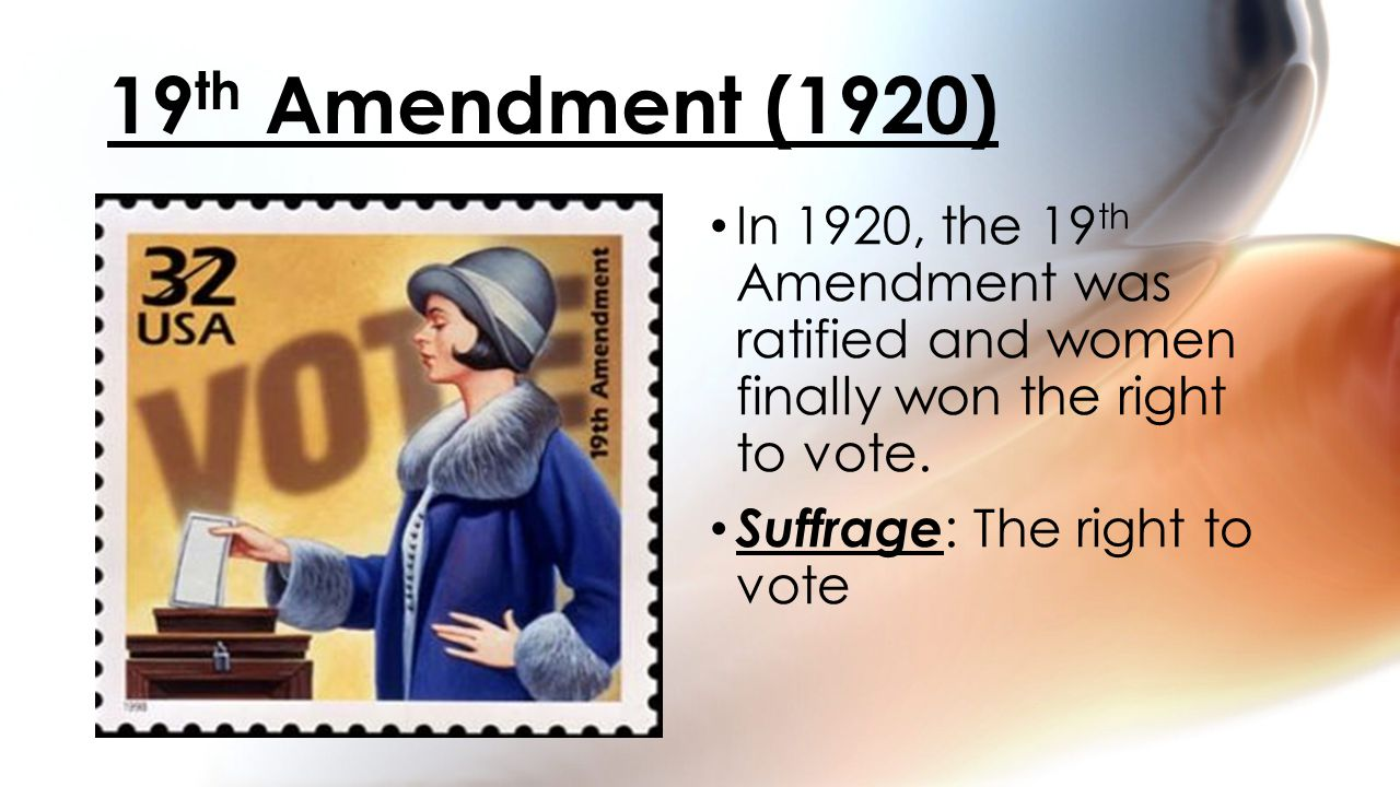 In 1920, the 19 th Amendment was ratified and women finally won the right to vote.