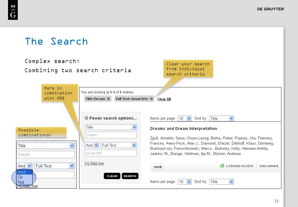 11 The Search Complex search: Combining two search criteria Clear your search from individual search criteria Possible combinations: Here in combinati