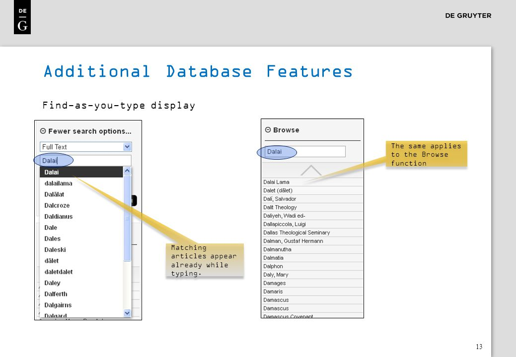 13 Additional Database Features Find-as-you-type display Matching articles appear already while typing. The same applies to the Browse function