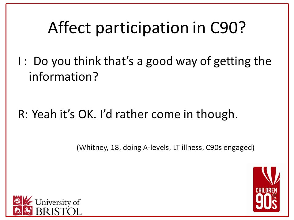 Affect participation in C90. I : Do you think that's a good way of getting the information.