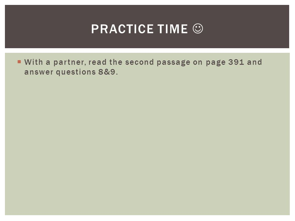  With a partner, read the second passage on page 391 and answer questions 8&9. PRACTICE TIME