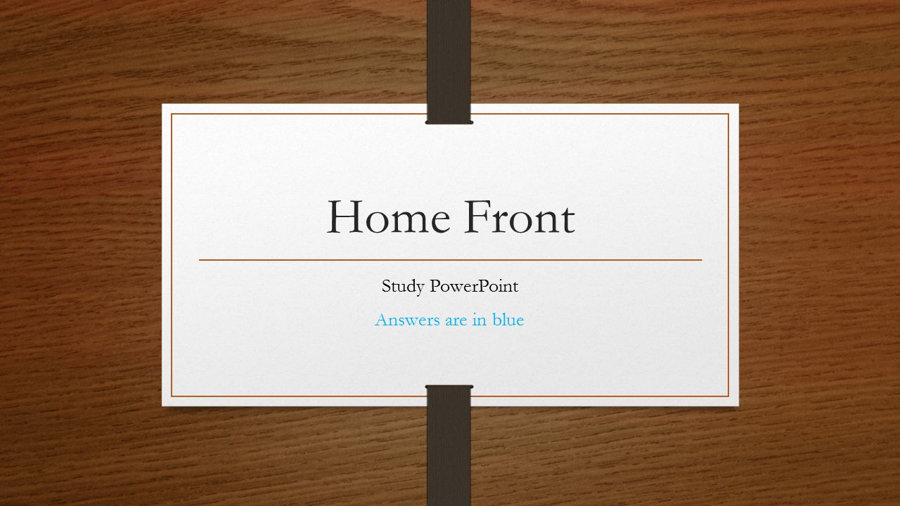 Home Front Study PowerPoint Answers are in blue