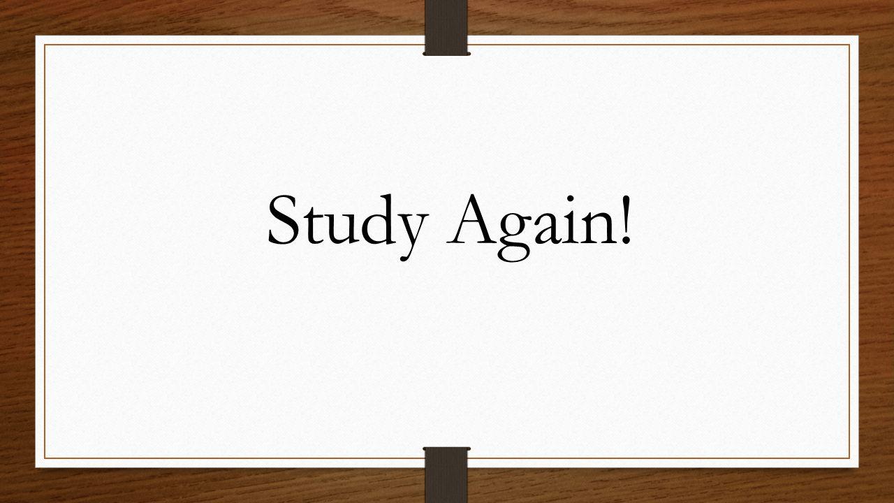 Study Again!
