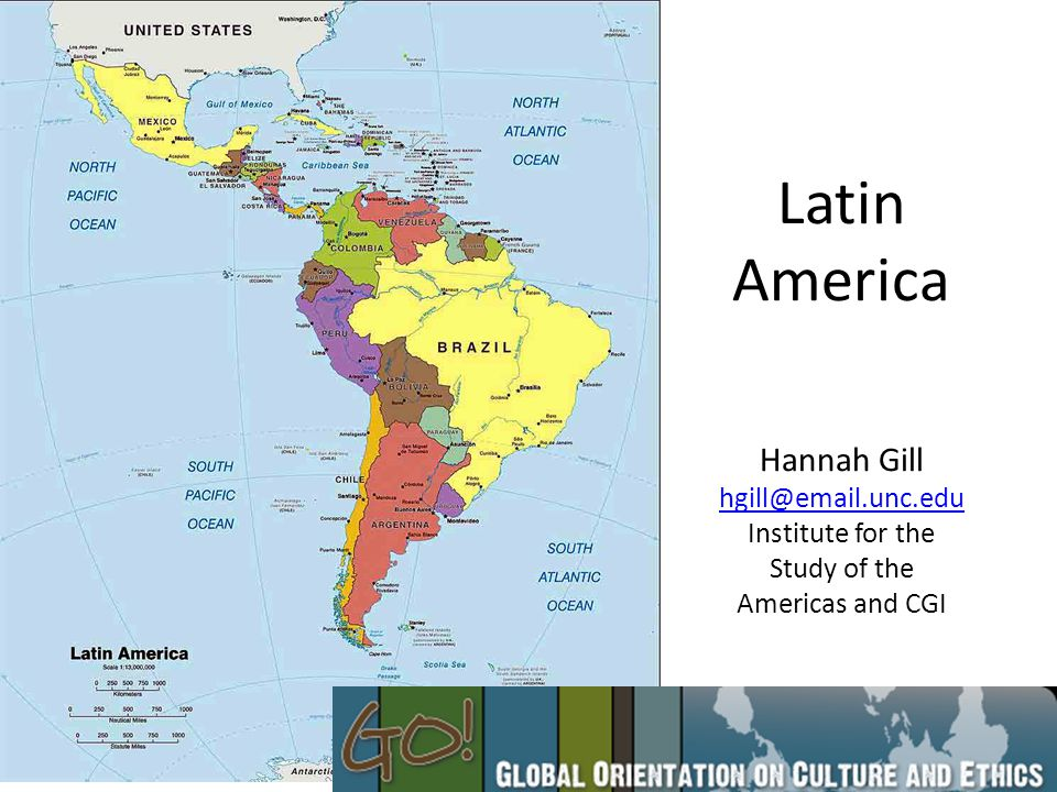 Latin America Hannah Gill hgill@email.unc.edu Institute for the Study of the Americas and CGI hgill@email.unc.edu