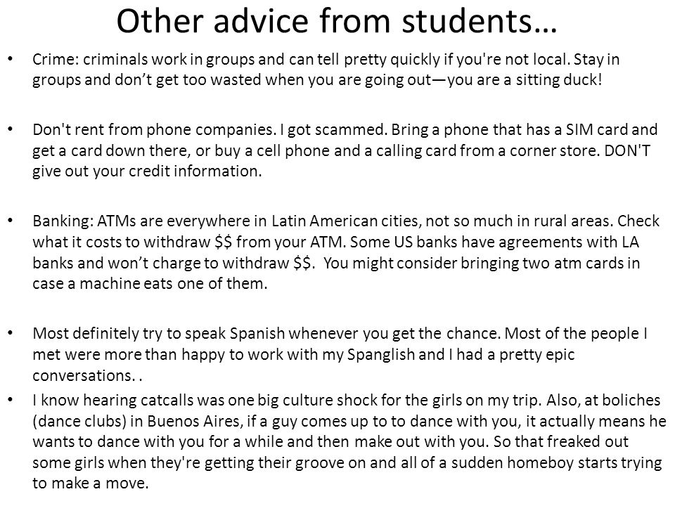 Other advice from students… Crime: criminals work in groups and can tell pretty quickly if you re not local.