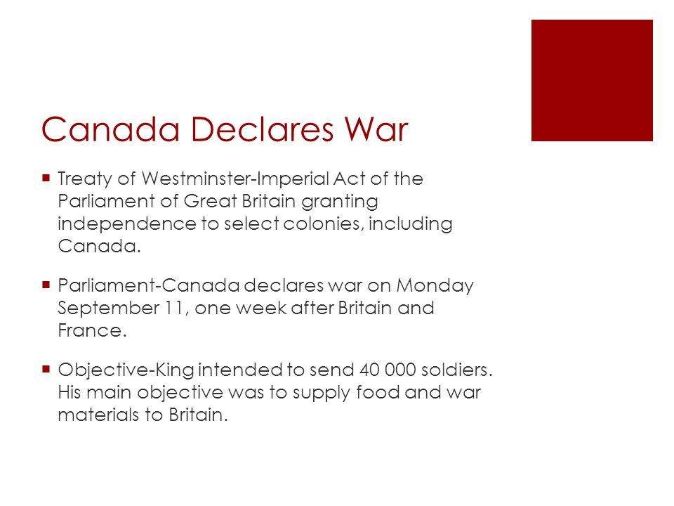 Canada Declares War  Treaty of Westminster-Imperial Act of the Parliament of Great Britain granting independence to select colonies, including Canada.
