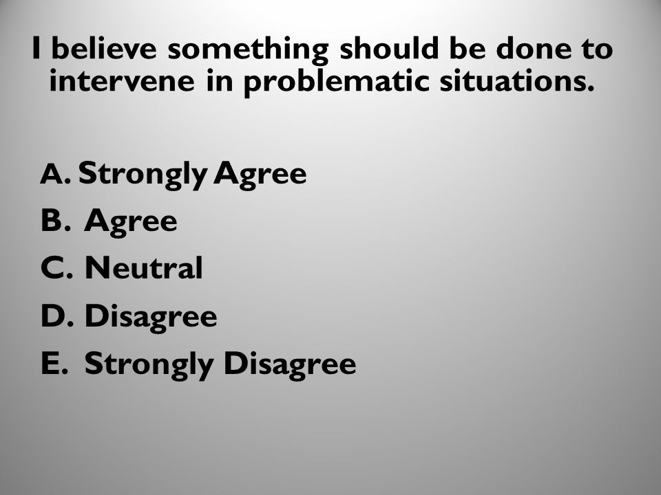 18 I believe something should be done to intervene in problematic situations.