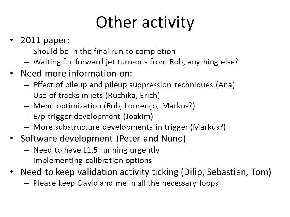 Other activity 2011 paper: – Should be in the final run to completion – Waiting for forward jet turn-ons from Rob; anything else.