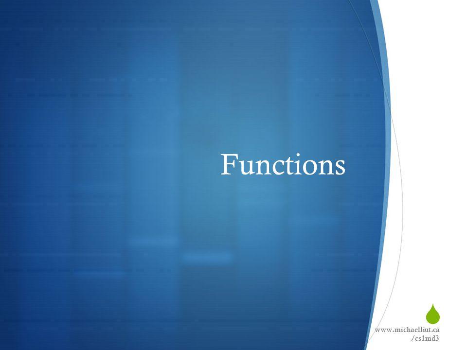  Functions www.michaelliut.ca /cs1md3
