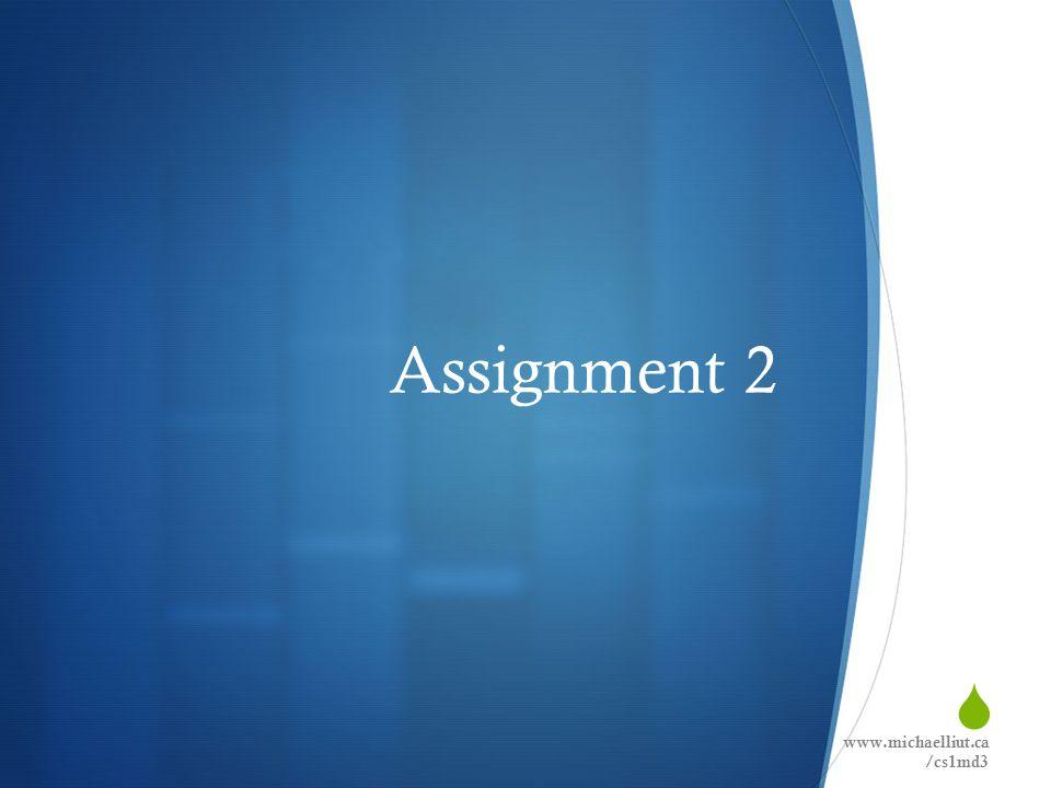 Assignment 2 www.michaelliut.ca /cs1md3