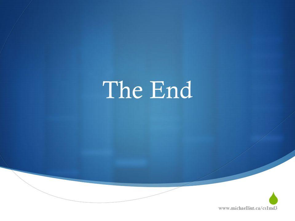  The End www.michaelliut.ca/cs1md3