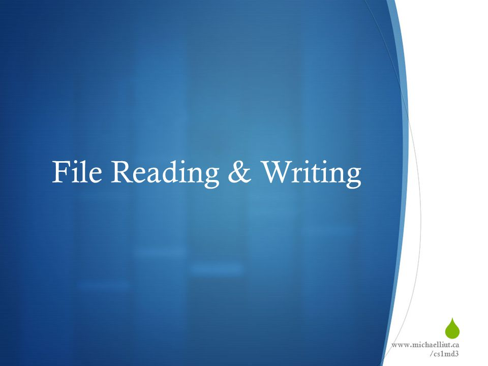  File Reading & Writing www.michaelliut.ca /cs1md3