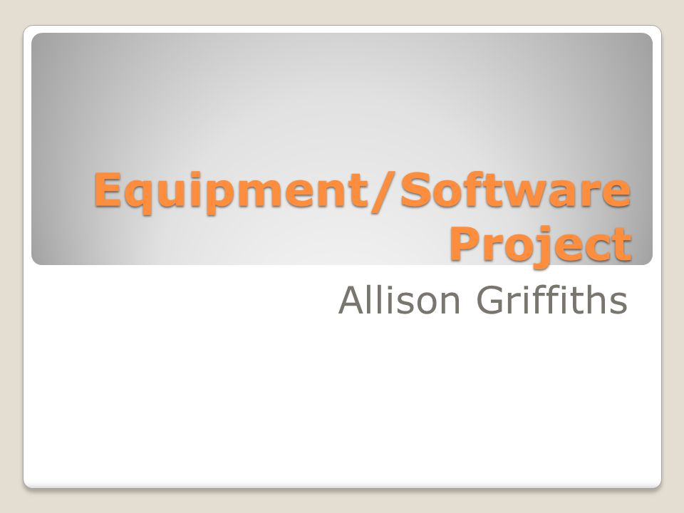 Equipment/Software Project Allison Griffiths