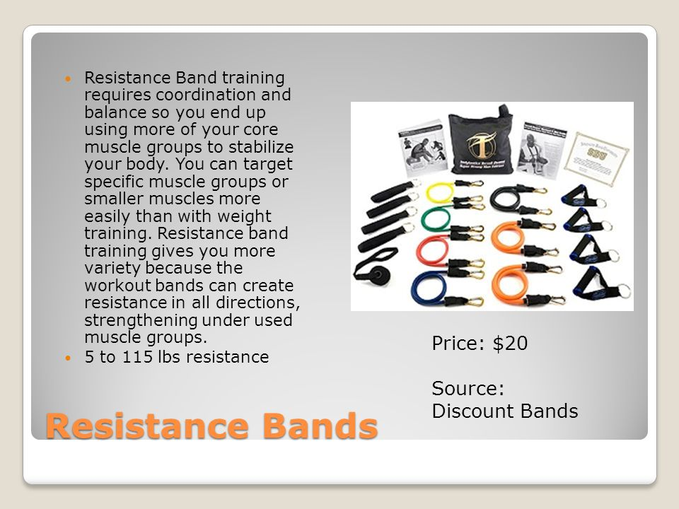 Resistance Bands Resistance Band training requires coordination and balance so you end up using more of your core muscle groups to stabilize your body.